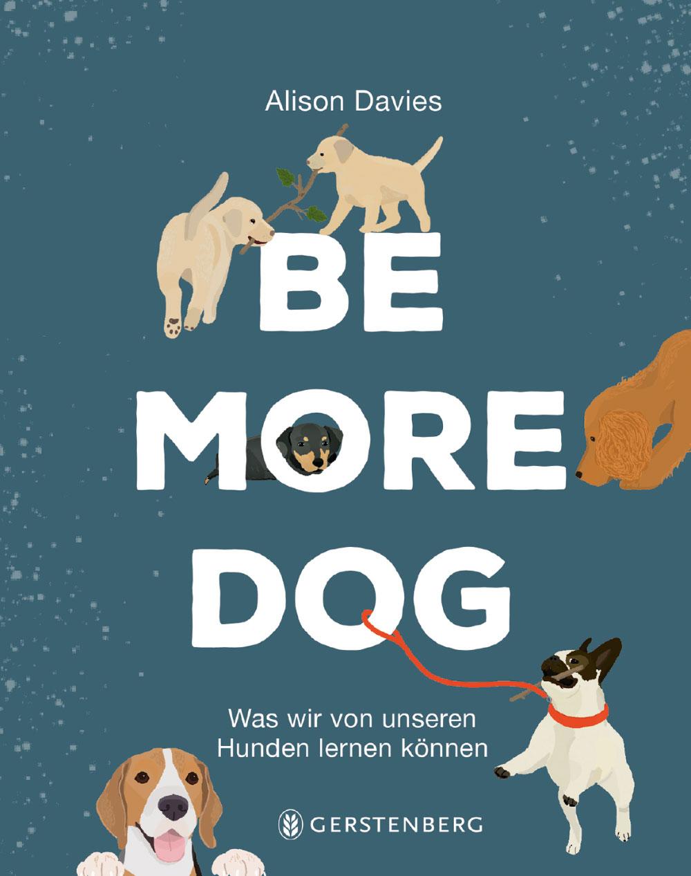 »BE MORE DOG«  — GERSTENBERG