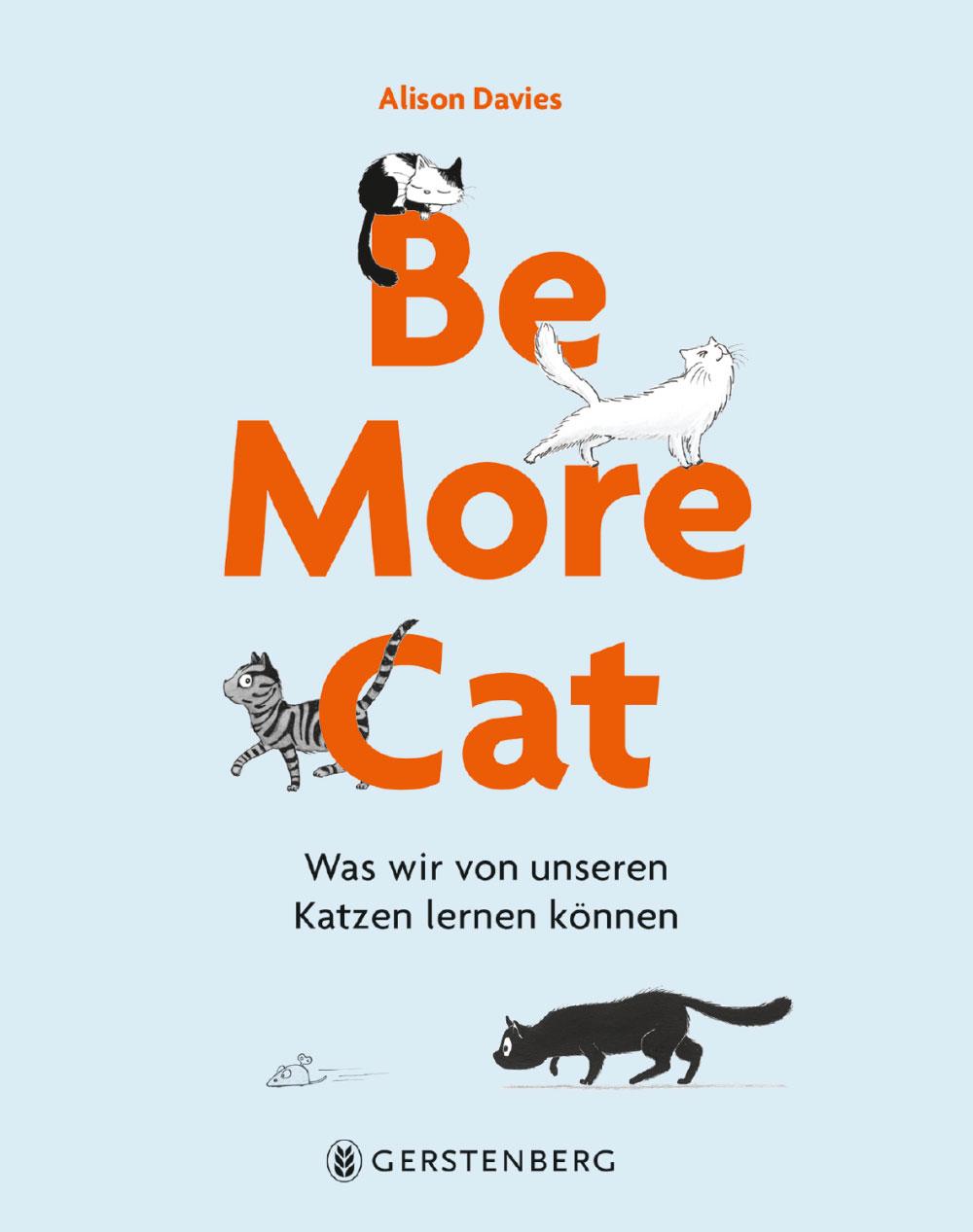 »BE MORE CAT«  — GERSTENBERG