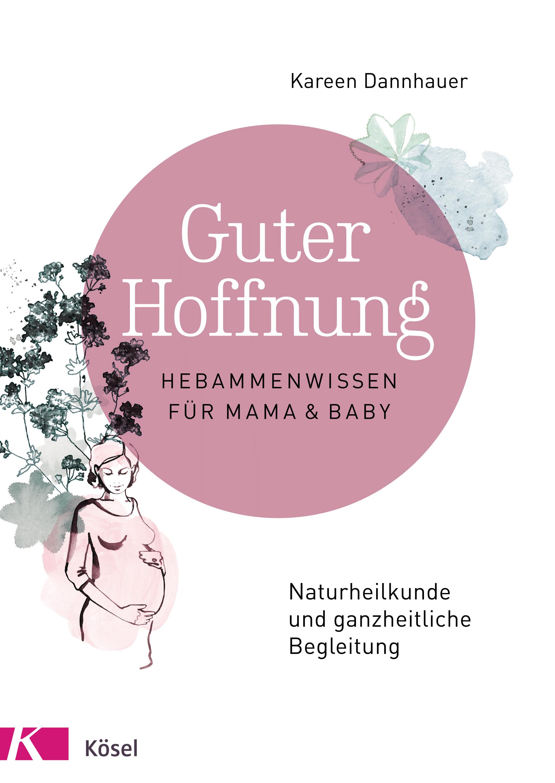 »GUTER HOFFNUNG - HEBAMMENWISSEN FÜR MAMA UND BABY« - KÖSEL