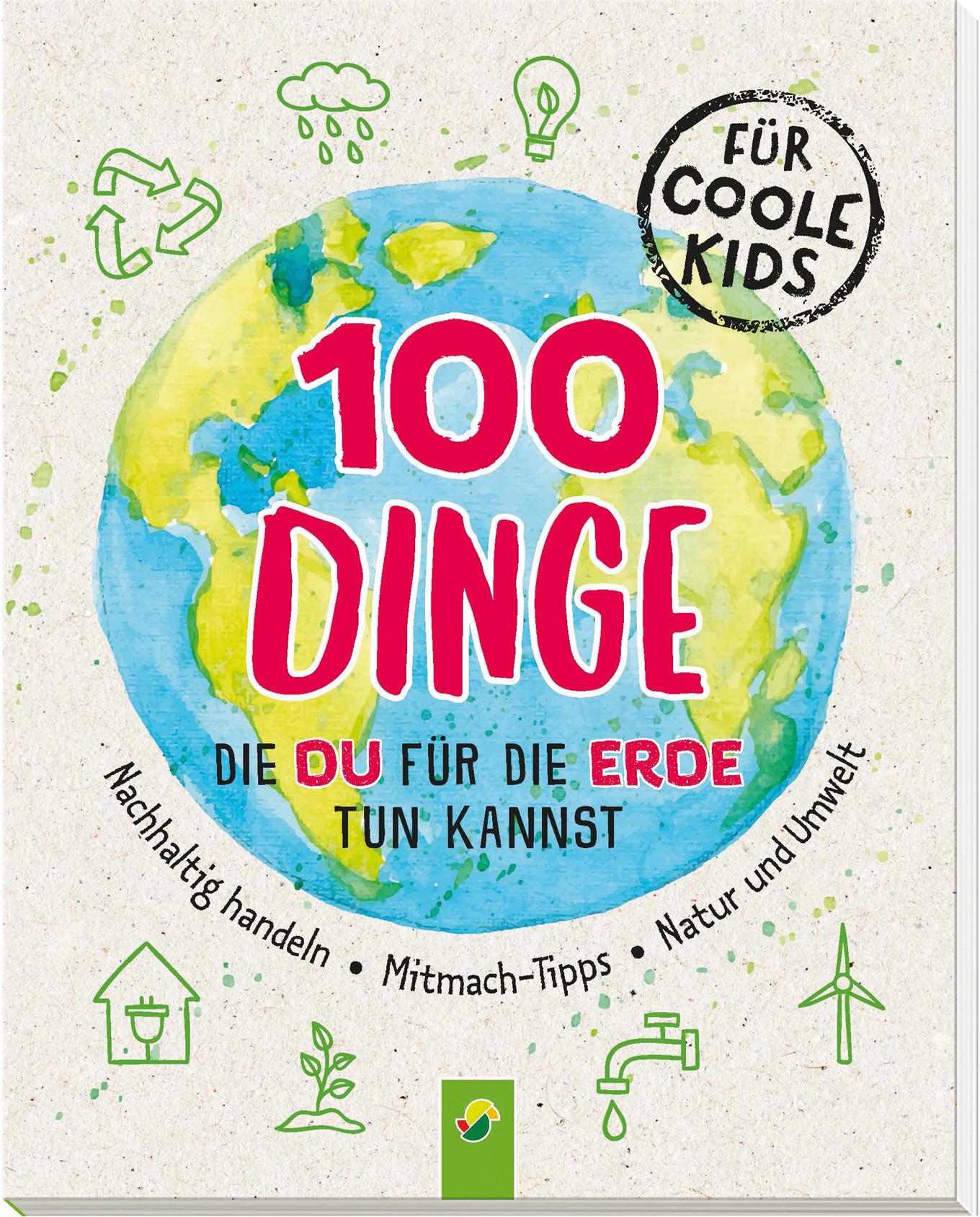 »100 Dinge, die du für die Erde tun kannst« - Schwager und Steinlein