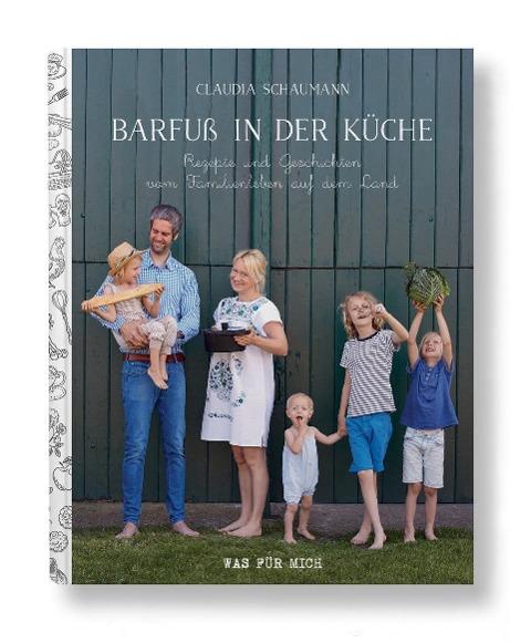 »Barfuß in der Küche - Rezepte und Geschichten vom Familienleben auf dem Land« – Wasfürmich