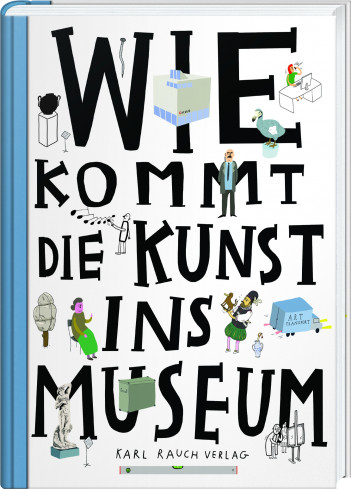 »Wie kommt die Kunst ins Museum?« — Karl Rauch