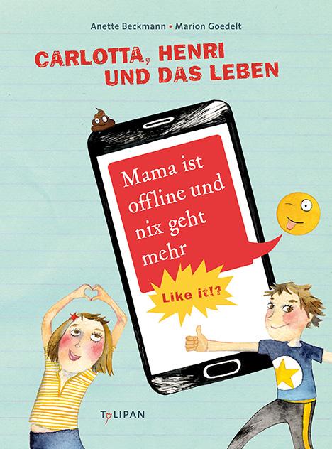 »Carlotta, Henri und das Leben - Mama ist offline und nix geht mehr« — Tulipan